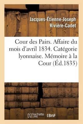 Cour Des Pairs. Affaire Du Mois d'Avril 1834. Cat�gorie Lyonnaise. M�moire Justificatif � La Cour - Sciences Sociales (Paperback)