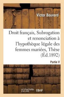 Droit Fran�ais, Subrogation Et Renonciation � l'Hypoth�que L�gale Des Femmes Mari�es, Th�se - Sciences Sociales (Paperback)