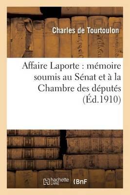 Affaire Laporte: M�moire Soumis Au S�nat Et � La Chambre Des D�put�s - Sciences Sociales (Paperback)