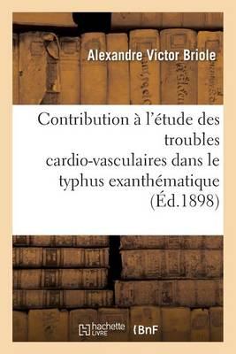 Contribution � l'�tude Des Troubles Cardio-Vasculaires Dans Le Typhus Exanth�matique - Sciences (Paperback)