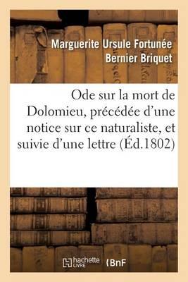 Ode Sur La Mort de Dolomieu, Pr�c�d�e d'Une Notice Sur Ce Naturaliste, Et Suivie d'Une Lettre - Litterature (Paperback)