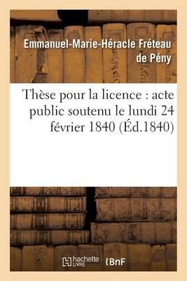 Th�se Pour La Licence: Acte Public Soutenu Le Lundi 24 F�vrier 1840, - Sciences Sociales (Paperback)