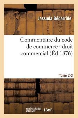 Commentaire Du Code de Commerce: Droit Commercial. Tome 2-3 - Sciences Sociales (Paperback)