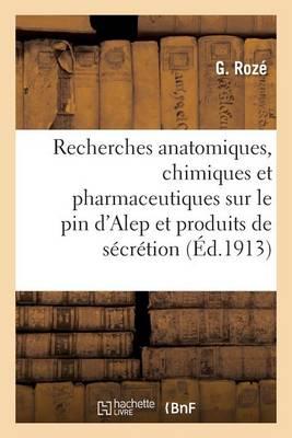 Recherches Anatomiques, Chimiques Et Pharmaceutiques Sur Le Pin d'Alep Et Ses Produits de S�cr�tion - Sciences (Paperback)