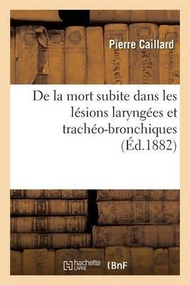 de la Mort Subite Dans Les L�sions Laryng�es Et Trach�o-Bronchiques - Sciences (Paperback)