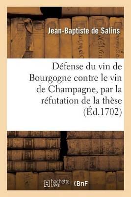 D�fense Du Vin de Bourgogne Contre Le Vin de Champagne Par La R�futation de Ce Qui a �t� Avanc� - Savoirs Et Traditions (Paperback)