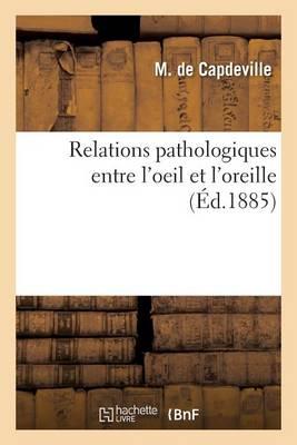 Relations Pathologiques Entre l'Oeil Et l'Oreille - Sciences (Paperback)