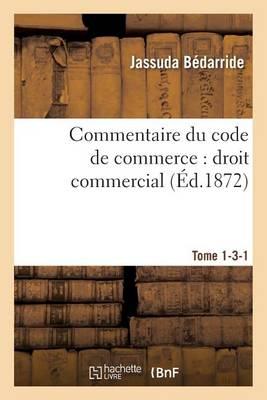 Commentaire Du Code de Commerce: Droit Commercial Tome 1-3-1 - Sciences Sociales (Paperback)