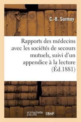 Rapports Des M�decins Avec Les Soci�t�s de Secours Mutuels, Suivi d'Un Appendice � La Lecture - Sciences (Paperback)