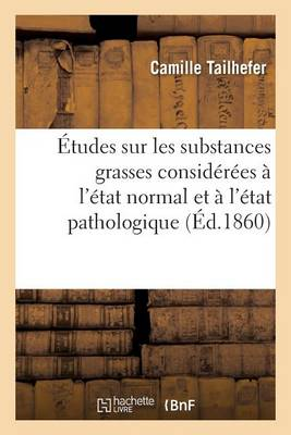 �tudes Sur Les Substances Grasses Consid�r�es � l'�tat Normal Et � l'�tat Pathologique - Sciences (Paperback)