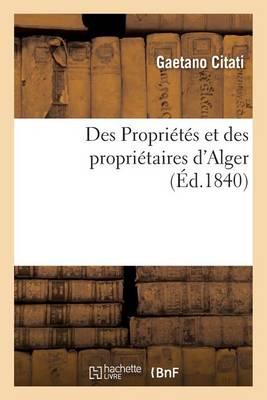 Des Propri�t�s Et Des Propri�taires d'Alger - Generalites (Paperback)
