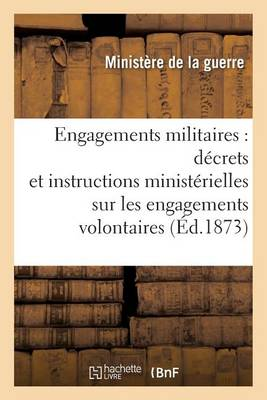 Engagements Militaires: D�crets Et Instructions Minist�rielles Sur Les Engagements Volontaires - Sciences Sociales (Paperback)