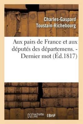 Aux Pairs de France Et Aux D�put�s Des D�partemens. - Dernier Mot. - Sciences Sociales (Paperback)