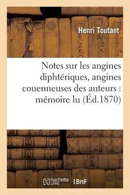 Notes Sur Les Angines Dipht�riques, Angines Couenneuses Des Auteurs: M�moire Lu - Sciences (Paperback)
