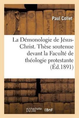 La D�monologie de J�sus-Christ. Th�se Soutenue Devant La Facult� de Th�ologie Protestante - Sciences Sociales (Paperback)