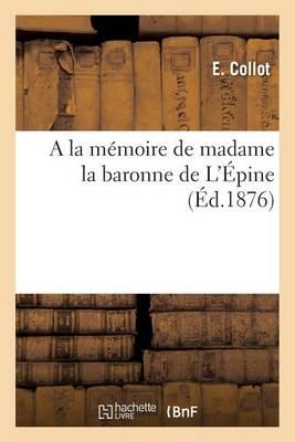 a la M�moire de Madame La Baronne de l'�pine - Histoire (Paperback)
