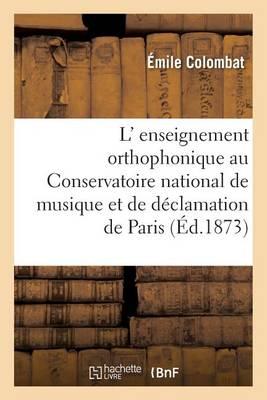 L' Enseignement Orthophonique Au Conservatoire National de Musique Et de D�clamation de Paris - Sciences Sociales (Paperback)