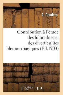 Contribution � l'�tude Des Folliculites Et Des Diverticulites Blennorrhagiques - Sciences (Paperback)