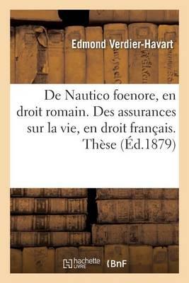de Nautico Foenore, En Droit Romain. Des Assurances Sur La Vie, En Droit Fran�ais. Th�se - Sciences Sociales (Paperback)
