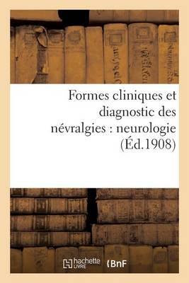 Formes Cliniques Et Diagnostic Des N�vralgies: Neurologie - Sciences (Paperback)