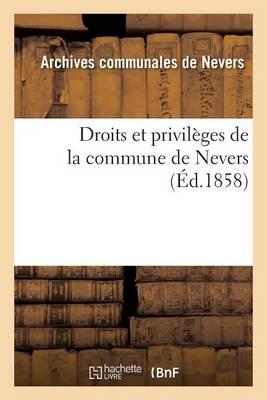Droits Et Privil�ges de la Commune de Nevers - Histoire (Paperback)