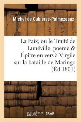 La Paix, Ou Le Trait� de Lun�ville, Po�me �p�tre En Vers � Virgile Sur La Bataille de Maringo - Litterature (Paperback)