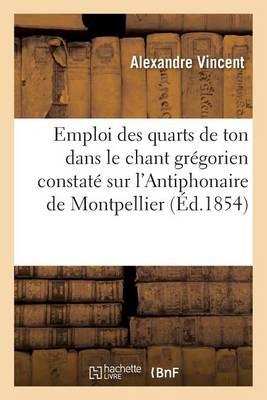 Emploi Des Quarts de Ton Dans Le Chant Gr�gorien Constat� Sur l'Antiphonaire de Montpellier - Litterature (Paperback)