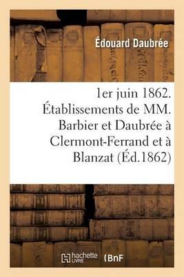 1er Juin 1862. �tablissements de MM. Barbier Et Daubr�e � Clermont-Ferrand Et � Blanzat Puy-De-D�me - Savoirs Et Traditions (Paperback)