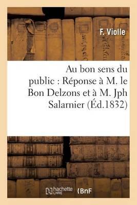 Au Bon Sens Du Public: R�ponse � M. Le Bon Delzons Et � M. Jph Salarnier - Histoire (Paperback)