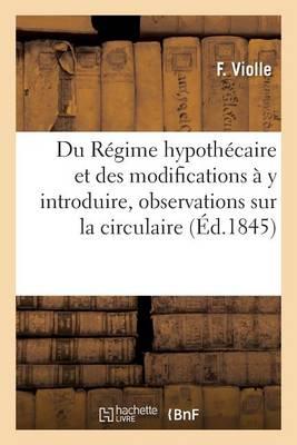 Du R�gime Hypoth�caire Et Des Modifications � y Introduire, Observations Sur La Circulaire - Sciences Sociales (Paperback)