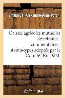 Caisses Agricoles Mutuelles de Retraites: Commentaires: Statuts-Types Adopt�s Par Le Comit� - Savoirs Et Traditions (Paperback)