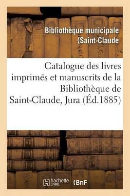 Catalogue Des Livres Imprim�s Et Manuscrits de la Biblioth�que de Saint-Claude Jura - Litterature (Paperback)