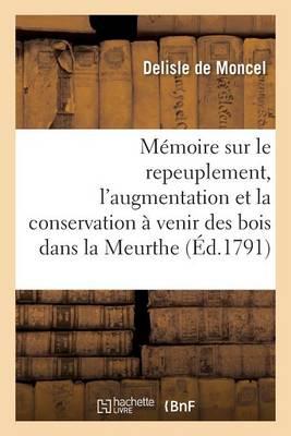 M�moire Sur Le Repeuplement, l'Augmentation Et La Conservation � Venir Des Bois Dans La Meurthe - Savoirs Et Traditions (Paperback)