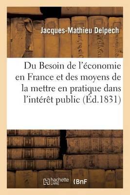 Du Besoin de l'�conomie En France Et Des Moyens de la Mettre En Pratique Dans l'Int�r�t Public - Sciences Sociales (Paperback)