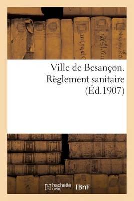 Ville de Besan�on. R�glement Sanitaire - Sciences (Paperback)