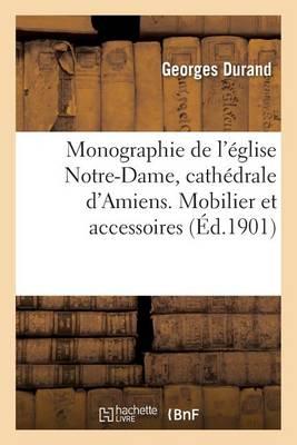 Monographie de l'�glise Notre-Dame, Cath�drale d'Amiens. Mobilier Et Accessoires - Histoire (Paperback)