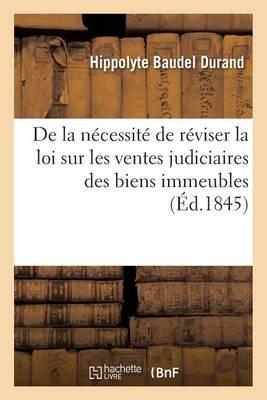 de la N�cessit� de R�viser La Loi Sur Les Ventes Judiciaires Des Biens Immeubles - Sciences Sociales (Paperback)