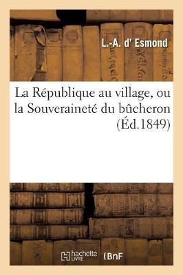 La R�publique Au Village, Ou La Souverainet� Du Bucheron - Sciences Sociales (Paperback)