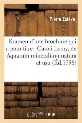 Examen d'Une Brochure Qui a Pour Titre: Caroli Leroy, de Aquarum Mineralium Natura Et Usu - Litterature (Paperback)