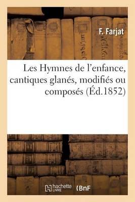 Les Hymnes de l'Enfance, Cantiques Glan�s, Modifi�s Ou Compos�s - Litterature (Paperback)