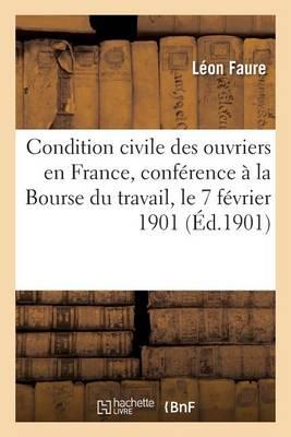 La Condition Civile Des Ouvriers En France, Conf�rence Faite � La Bourse Du Travail - Sciences Sociales (Paperback)