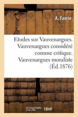 Etudes Sur Vauvenargues. Vauvenargues Consid�r� Comme Critique. Vauvenargues Moraliste - Histoire (Paperback)