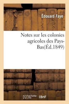 Notes Sur Les Colonies Agricoles Des Pays-Bas - Savoirs Et Traditions (Paperback)