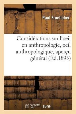 Consid�rations Sur l'Oeil En Anthropologie, Oeil Anthropologique, Aper�u G�n�ral - Sciences (Paperback)