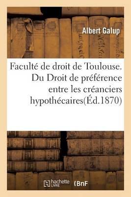 Facult� de Droit de Toulouse. Du Droit de Pr�f�rence Entre Les Cr�anciers Hypoth�caires - Sciences Sociales (Paperback)