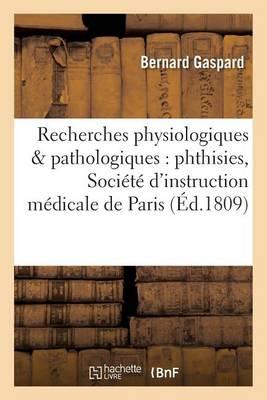 Recherches Physiologiques Pathologiques Sur Les Phthisies Soci�t� d'Instruction M�dicale de Paris - Sciences (Paperback)