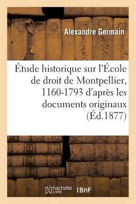 �tude Historique Sur l'�cole de Droit de Montpellier, 1160-1793: D'Apr�s Les Documents Originaux - Sciences Sociales (Paperback)