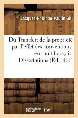 Du Transfert de la Propri�t� Par l'Effet Des Conventions, En Droit Fran�ais. Dissertations - Sciences Sociales (Paperback)