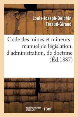 Code Des Mines Et Mineurs: Manuel de L�gislation, d'Administration, de Doctrine de Jurisprudence - Sciences Sociales (Paperback)