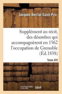 Suppl�ment Au R�cit Fait Par Chorier, Des D�sordres Qui Accompagn�rent En 1562 - Histoire (Paperback)